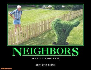 neighbors-neighbors-mooning-hedge-bad-neighbors-demotivational-posters-1313771069